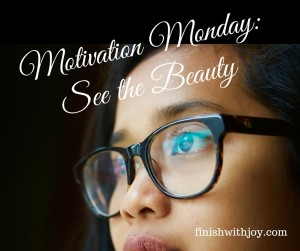 Motivation Monday: See the Beauty