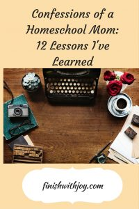 Confessions of a Homeschool Mom: 12 Lessons I've Learned
