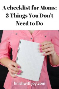 Mom Checklist: 3 Things Every Mom Doesn't Need to Do